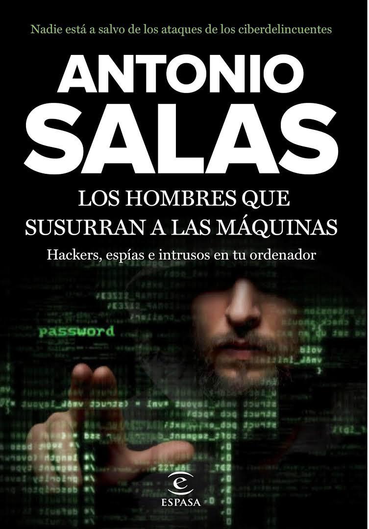 Los hombres que susurran a las máquinas Hackers, espías e intrusos en tu ordenador